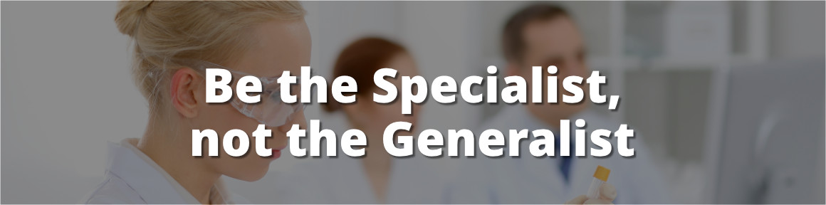 Be the specialist, not the generalist
