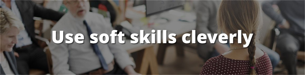 Use soft skills cleverly